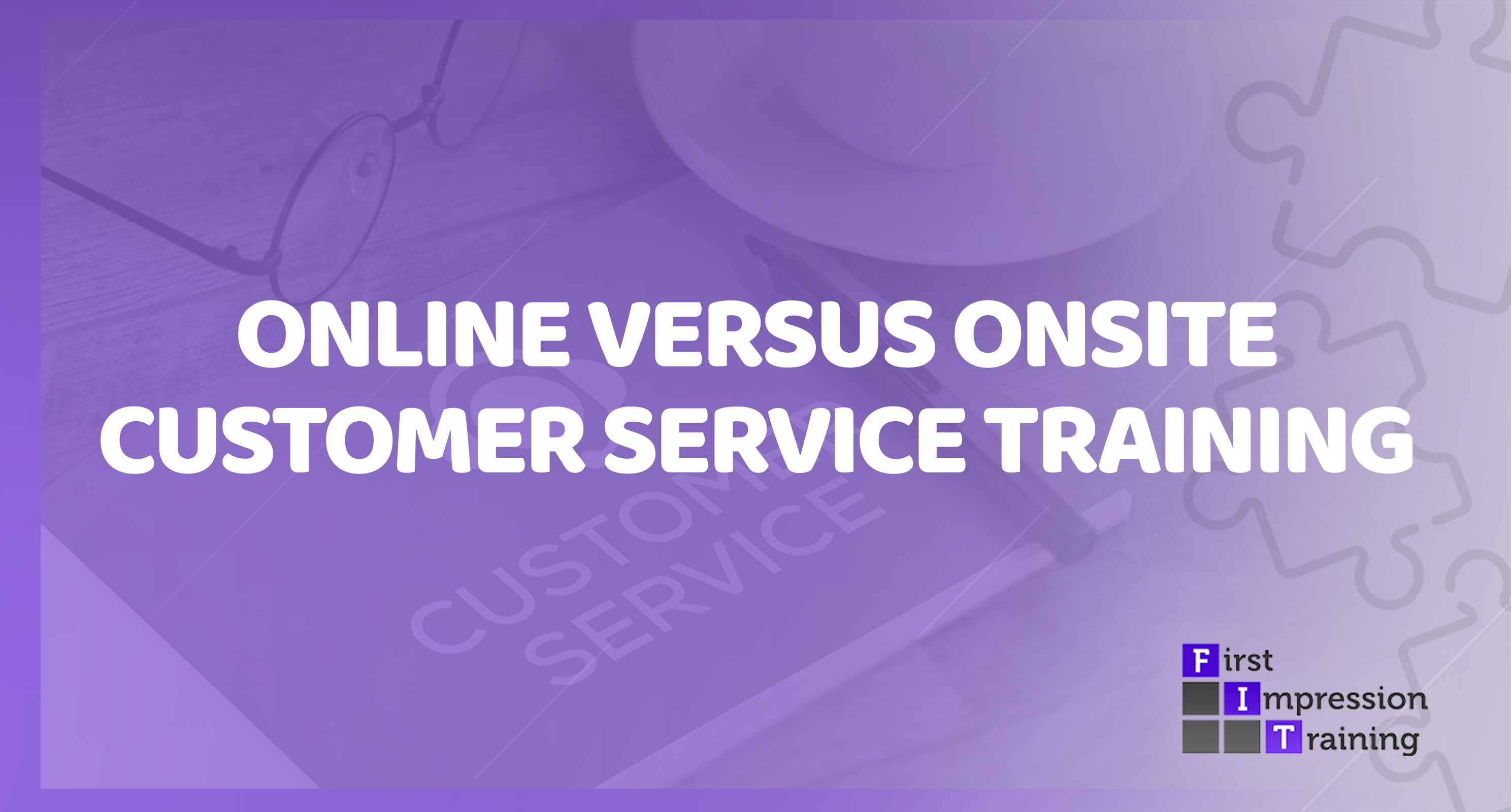 Online Customer Service Training VERSUS Onsite Customer Service Training