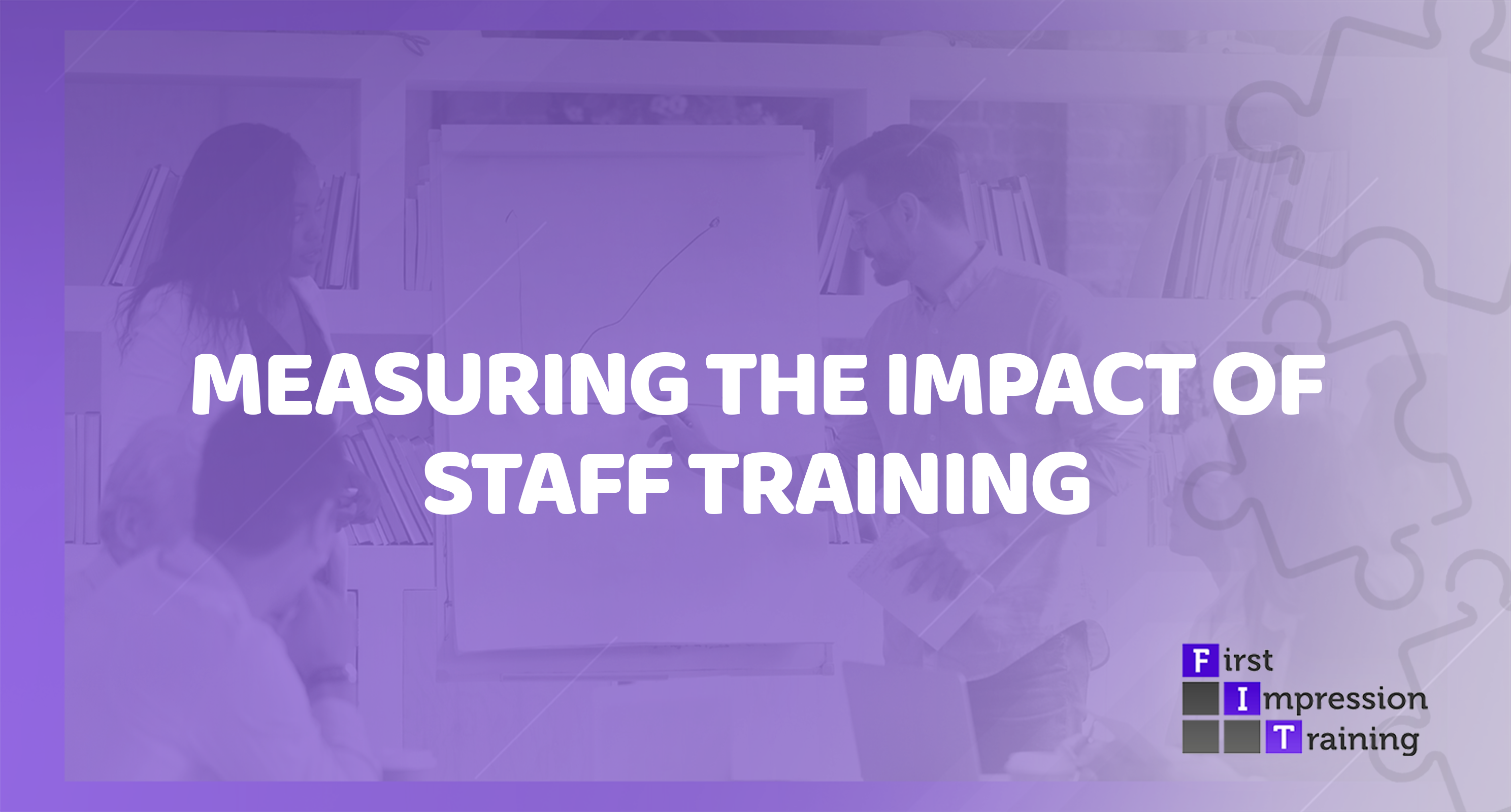 How can you measure the impact & benefits of staff training?