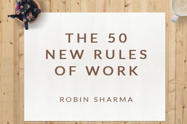Robin Sharma's 50 New Rules of Work